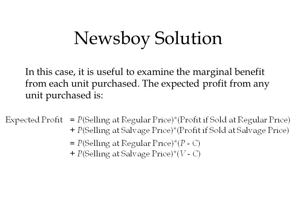Newsboy Solution In this case, it is useful to examine the marginal benefit from each unit purchased.