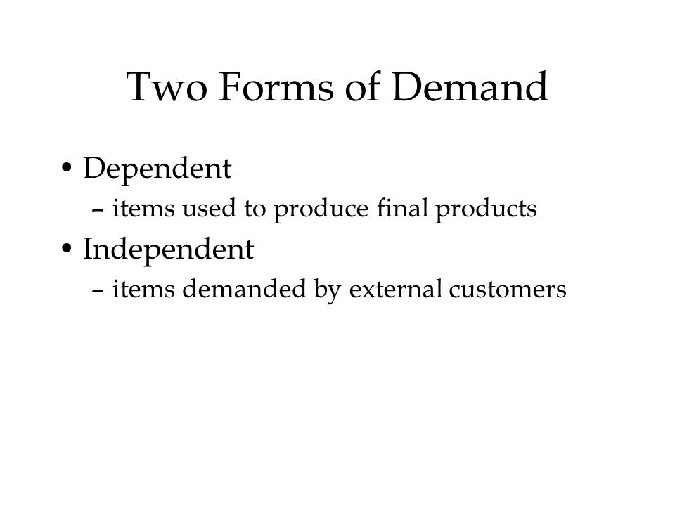 Two Forms of Demand Dependent Independent
