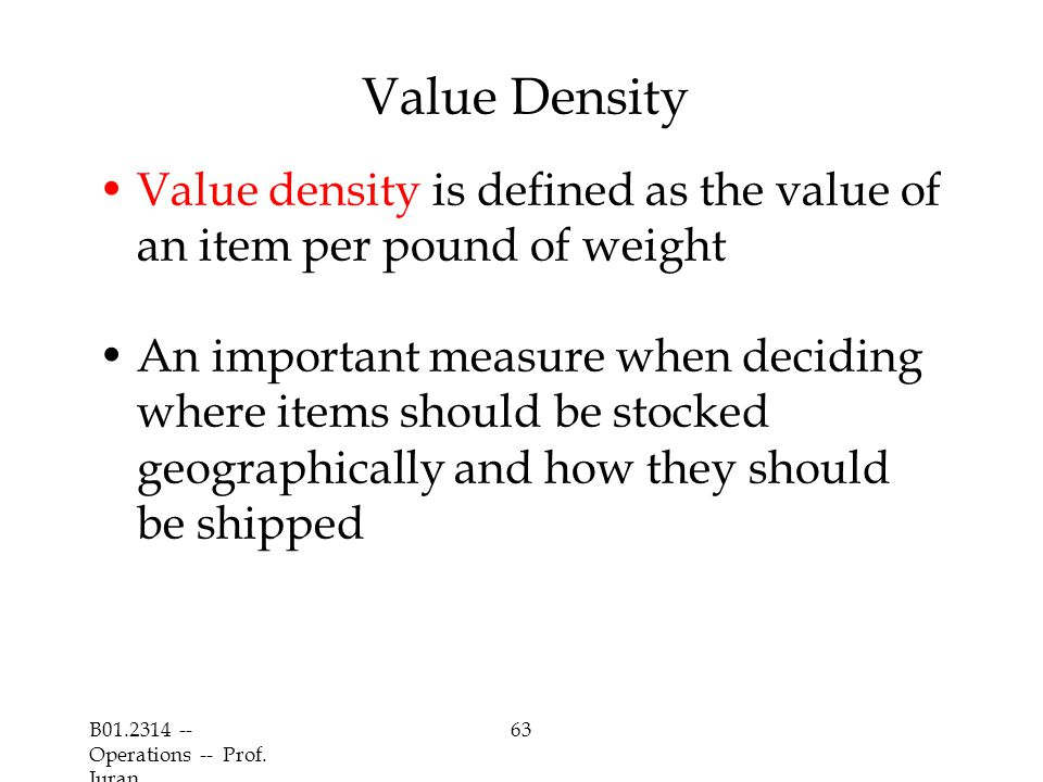 Value Density Value density is defined as the value of an item per pound of weight.