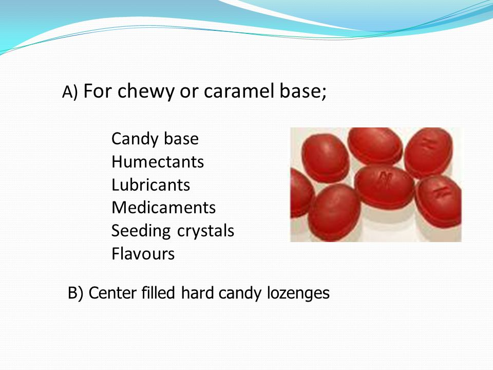 A) For chewy or caramel base;. Candy base. Humectants. Lubricants