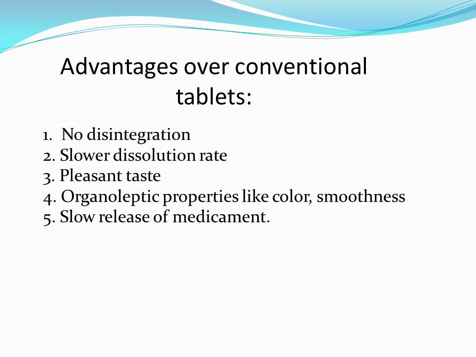 Advantages over conventional tablets: