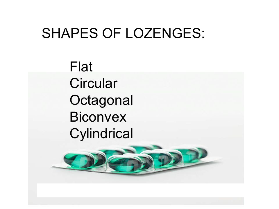 SHAPES OF LOZENGES: Flat Circular Octagonal Biconvex Cylindrical