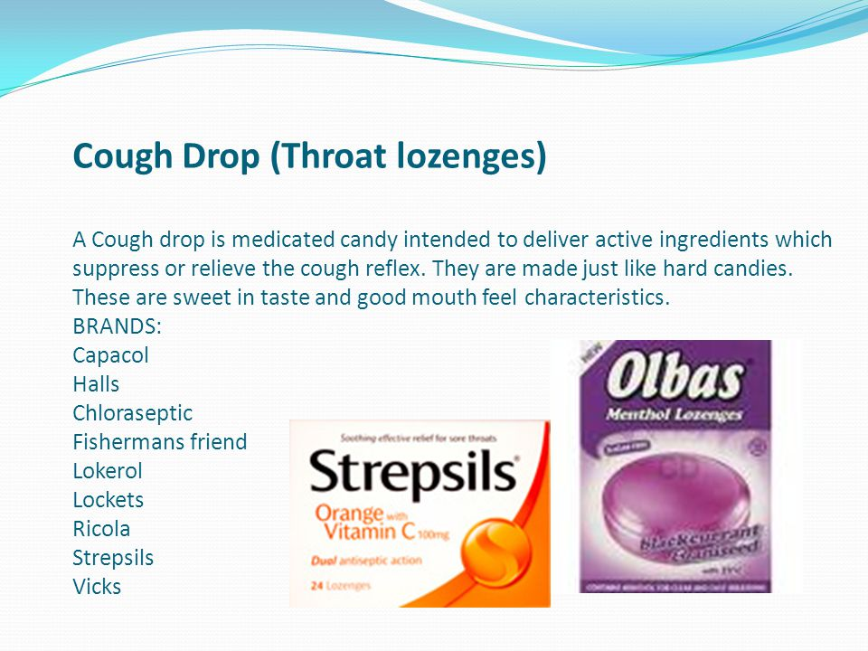 Cough Drop (Throat lozenges) A Cough drop is medicated candy intended to deliver active ingredients which suppress or relieve the cough reflex.