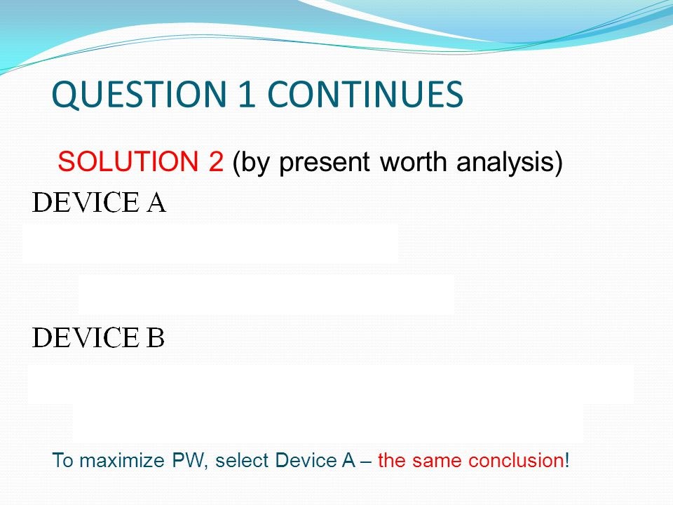 QUESTION 1 CONTINUES SOLUTION 2 (by present worth analysis)