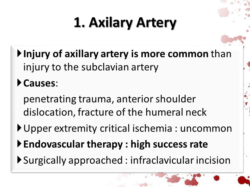 1. Axilary Artery Injury of axillary artery is more common than injury to the subclavian artery. Causes: