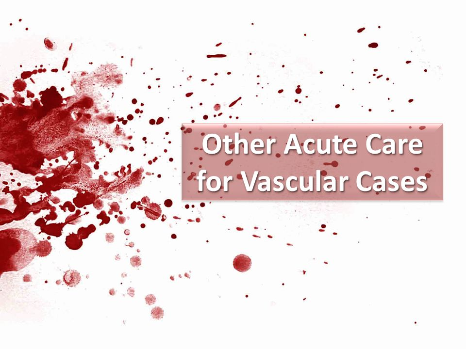 Other Acute Care for Vascular Cases