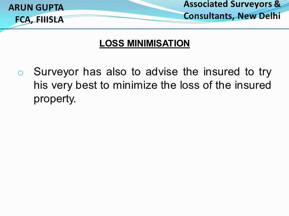 ARUN GUPTA FCA, FIIISLA. Associated Surveyors & Consultants, New Delhi. LOSS MINIMISATION.