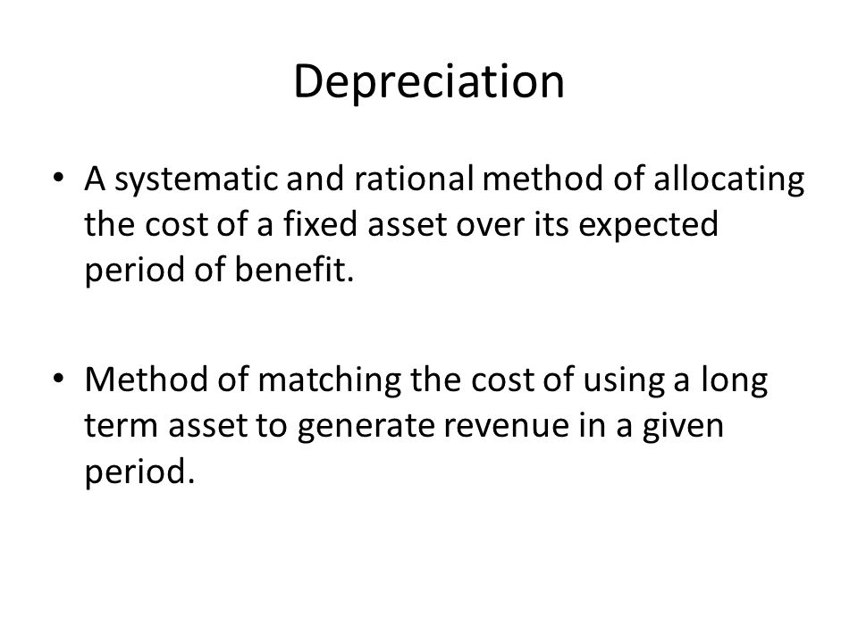 Depreciation A systematic and rational method of allocating the cost of a fixed asset over its expected period of benefit.