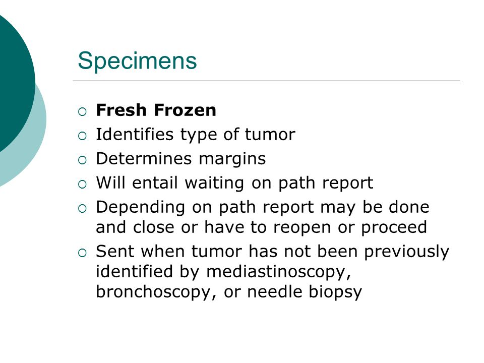 Specimens Fresh Frozen Identifies type of tumor Determines margins