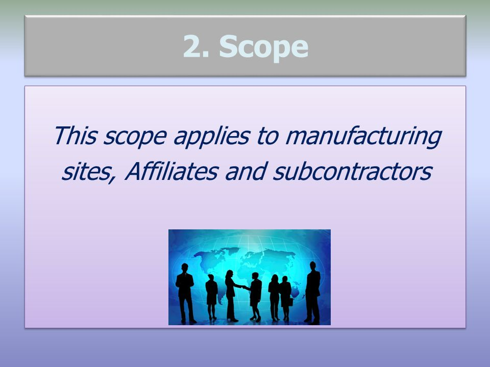 2. Scope This scope applies to manufacturing sites, Affiliates and subcontractors