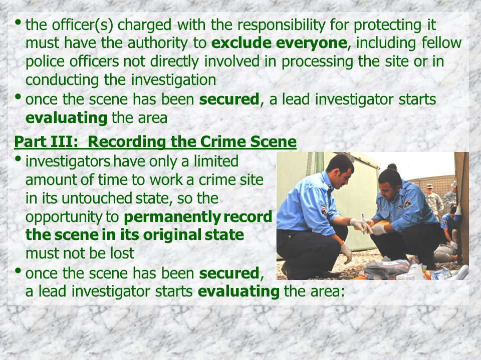 the officer(s) charged with the responsibility for protecting it must have the authority to exclude everyone, including fellow police officers not directly involved in processing the site or in conducting the investigation
