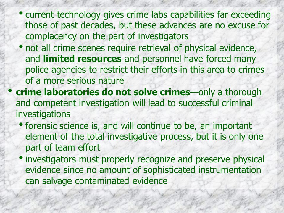 current technology gives crime labs capabilities far exceeding those of past decades, but these advances are no excuse for complacency on the part of investigators