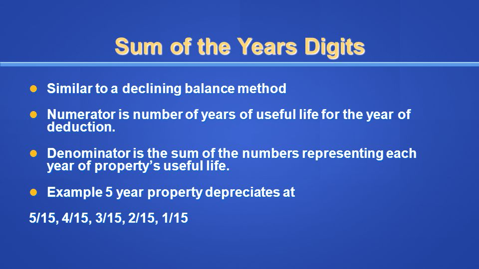 Sum of the Years Digits Similar to a declining balance method