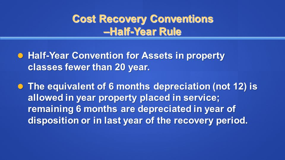 Cost Recovery Conventions –Half-Year Rule
