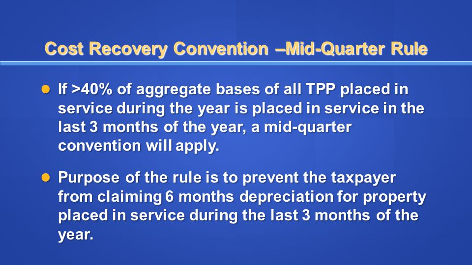 Cost Recovery Convention –Mid-Quarter Rule
