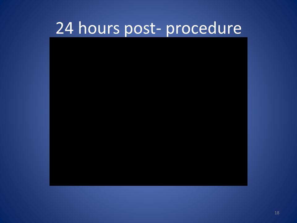 24 hours post- procedure