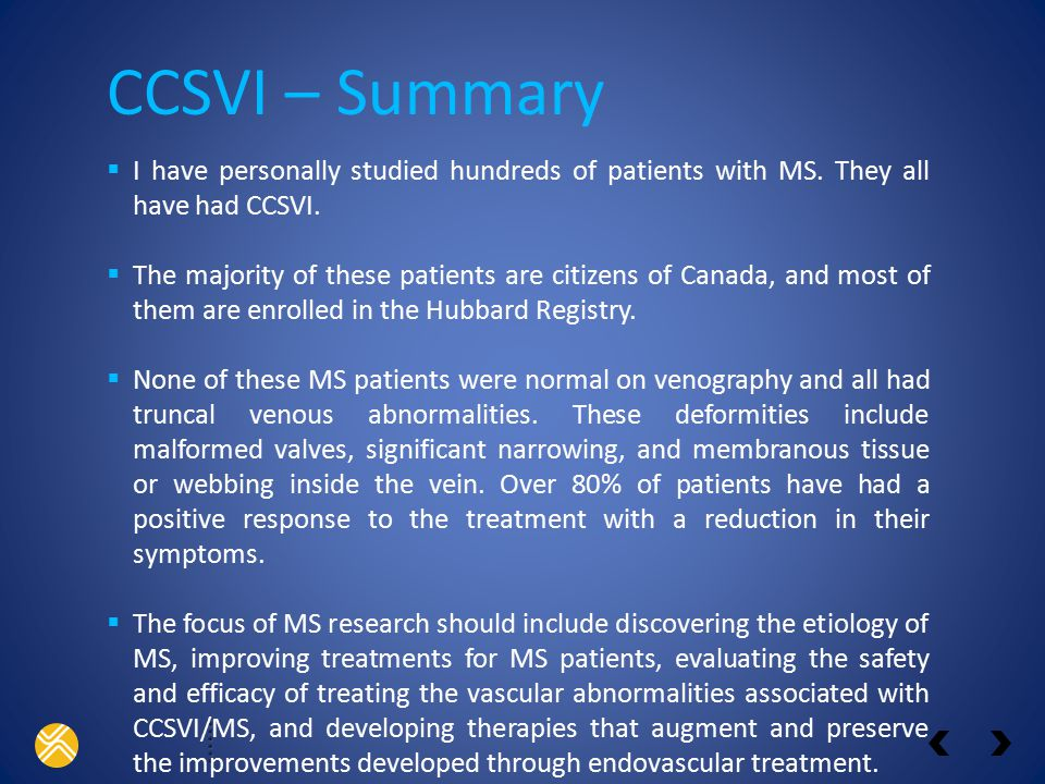 CCSVI – Summary I have personally studied hundreds of patients with MS. They all have had CCSVI.