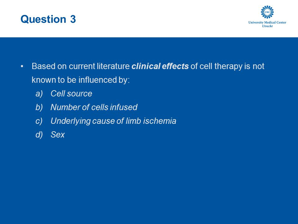 Question 3 Based on current literature clinical effects of cell therapy is not known to be influenced by: