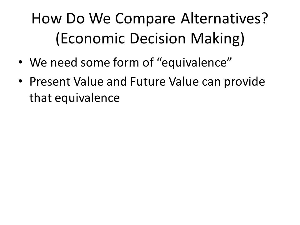 How Do We Compare Alternatives (Economic Decision Making)