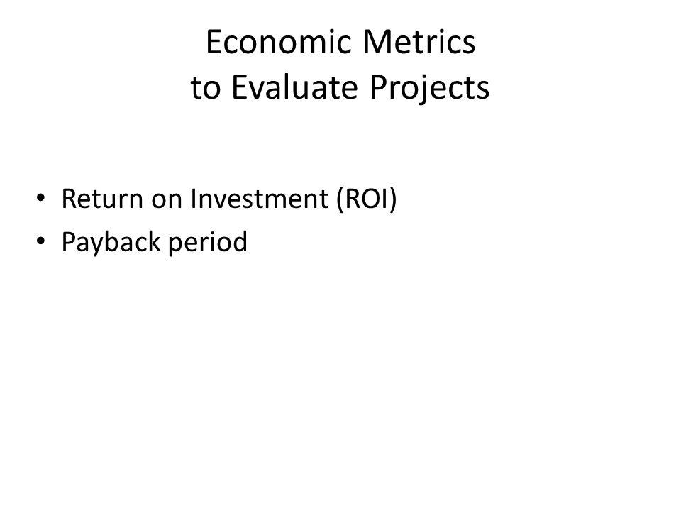 Economic Metrics to Evaluate Projects
