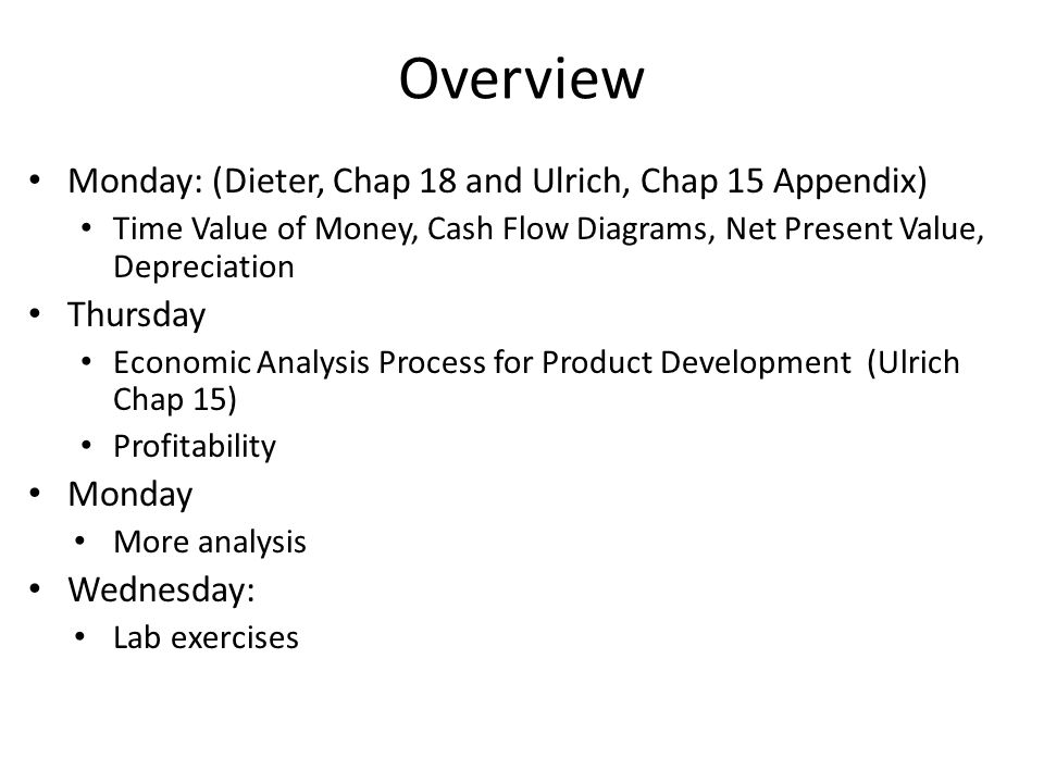 Overview Monday: (Dieter, Chap 18 and Ulrich, Chap 15 Appendix)