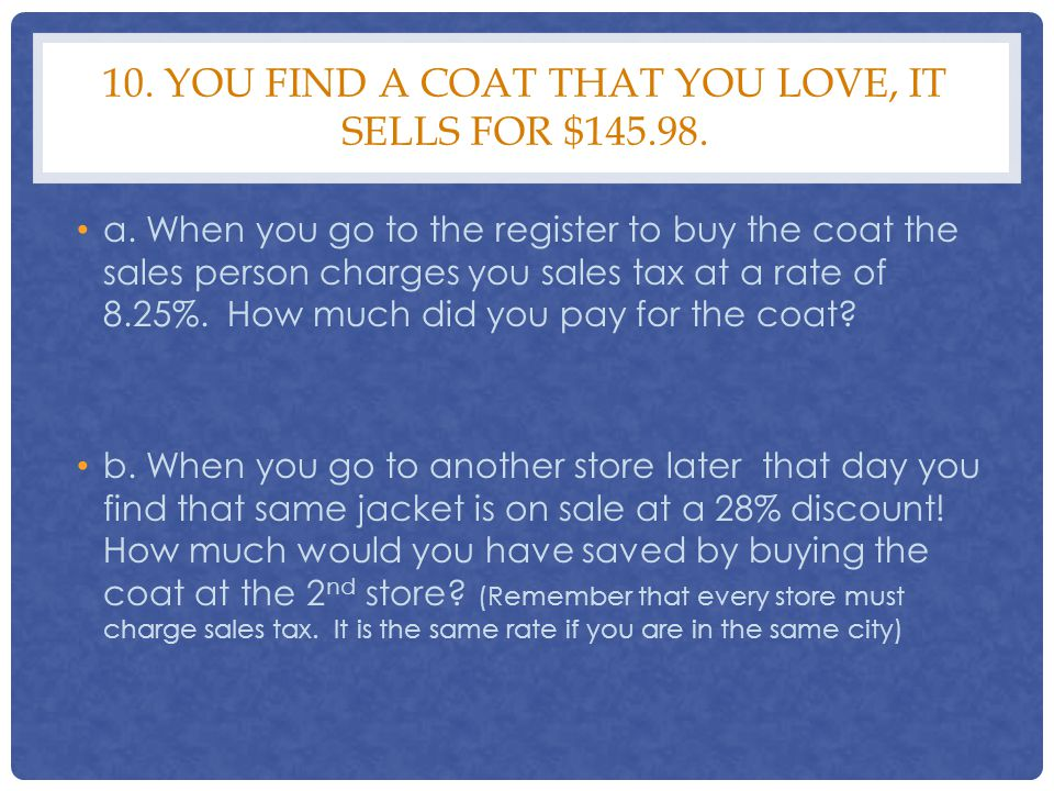 10. You find a coat that you love, it sells for $145.98.