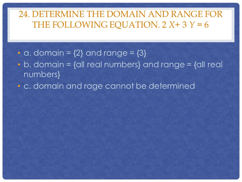 24. Determine the domain and range for the following equation