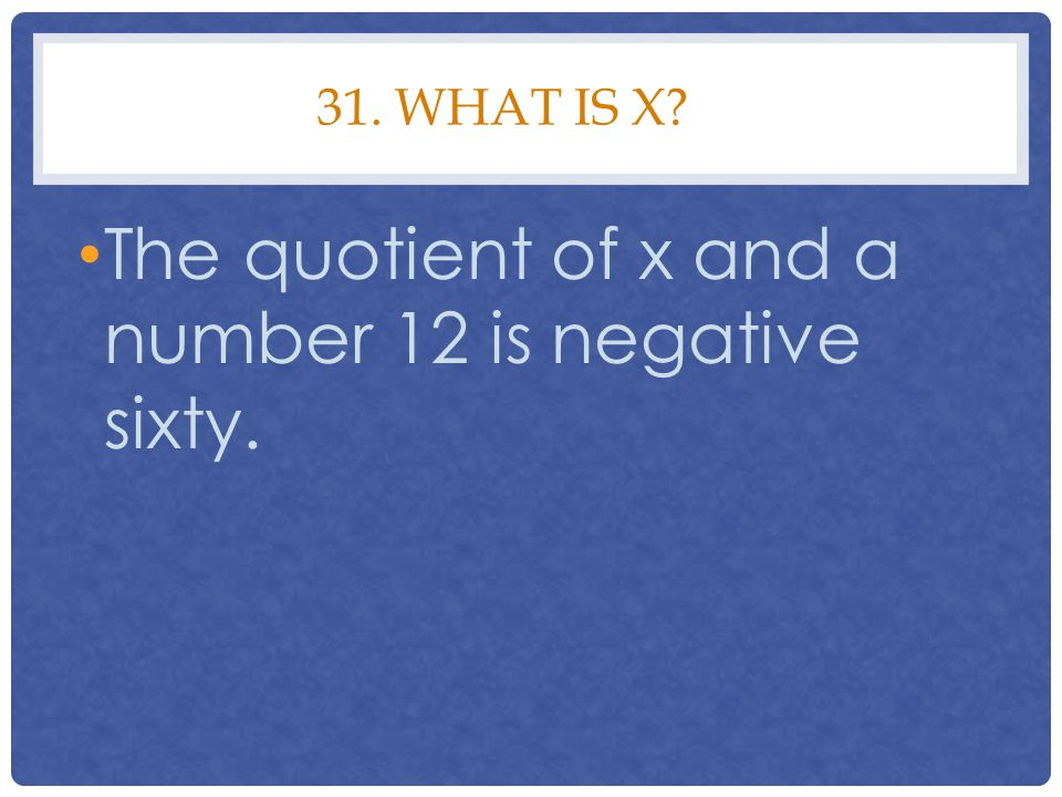 The quotient of x and a number 12 is negative sixty.