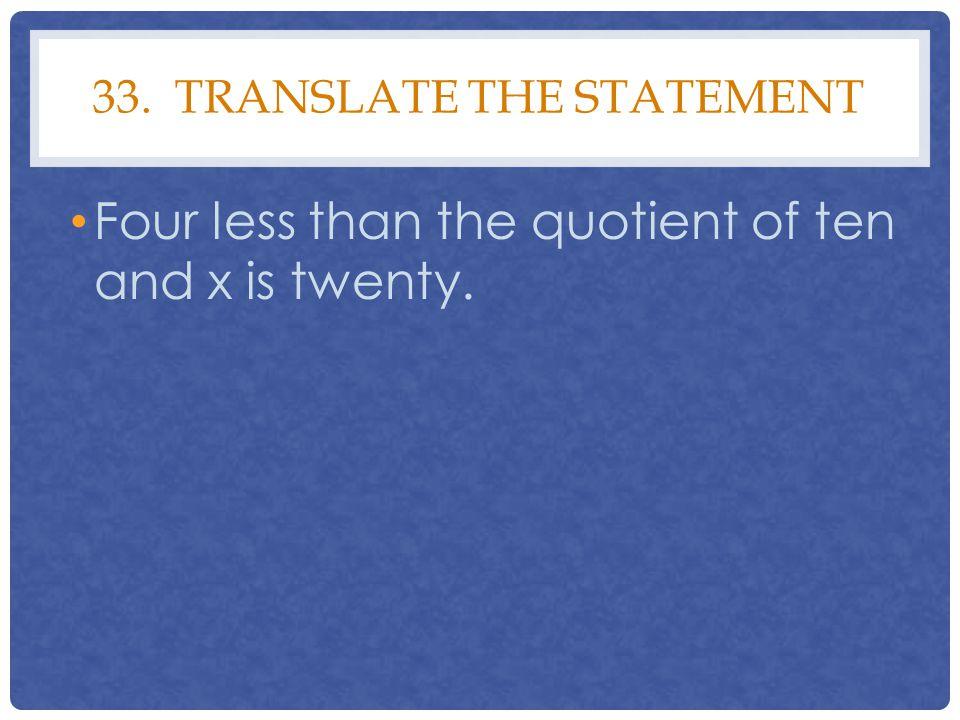 33. Translate the statement