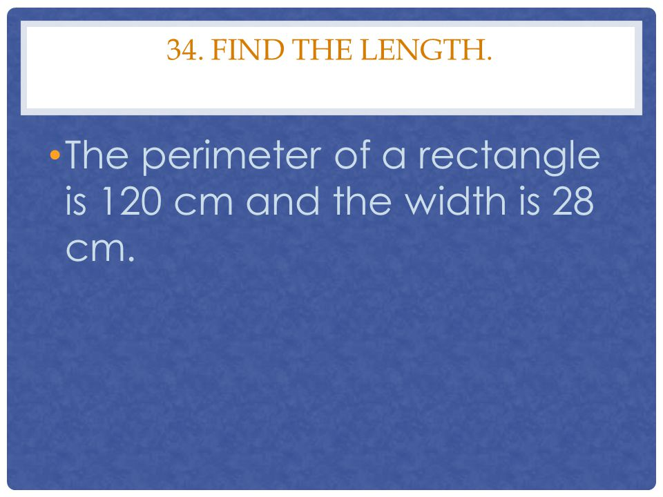 The perimeter of a rectangle is 120 cm and the width is 28 cm.