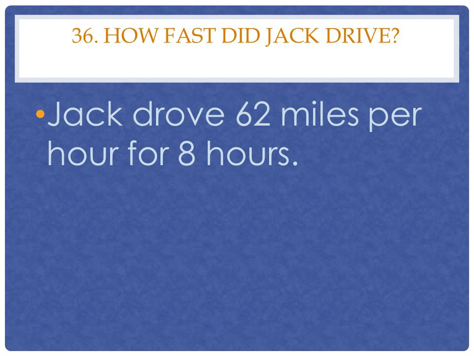 Jack drove 62 miles per hour for 8 hours.