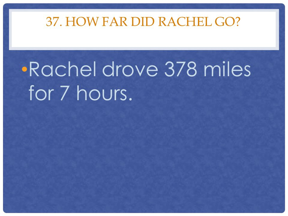 Rachel drove 378 miles for 7 hours.