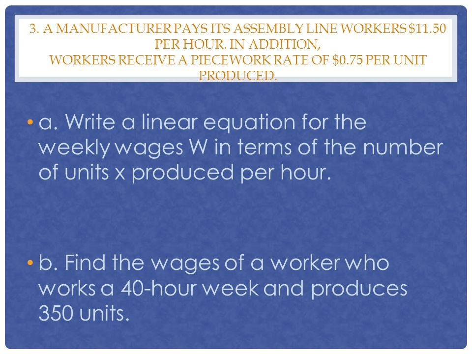 3. A manufacturer pays its assembly line workers $11. 50 per hour