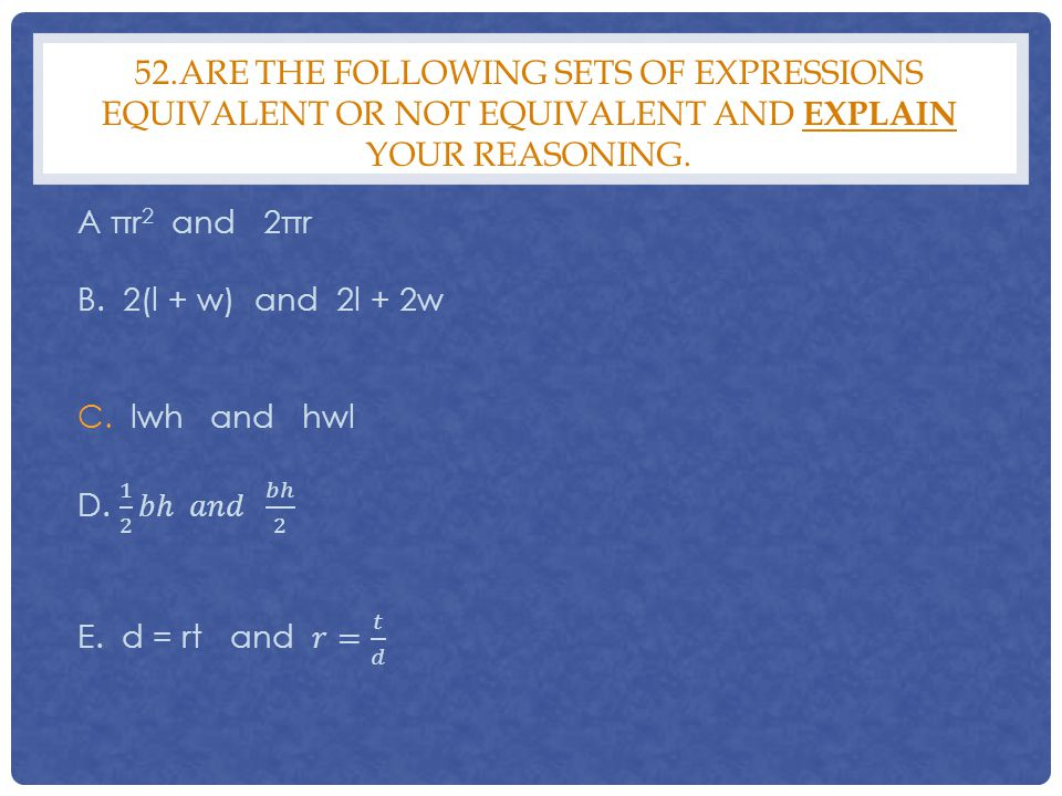 52.Are the following sets of expressions equivalent or not equivalent and explain your reasoning.