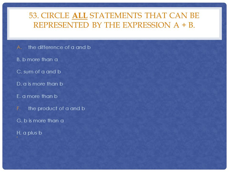 53. Circle all statements that can be represented by the expression a + b.