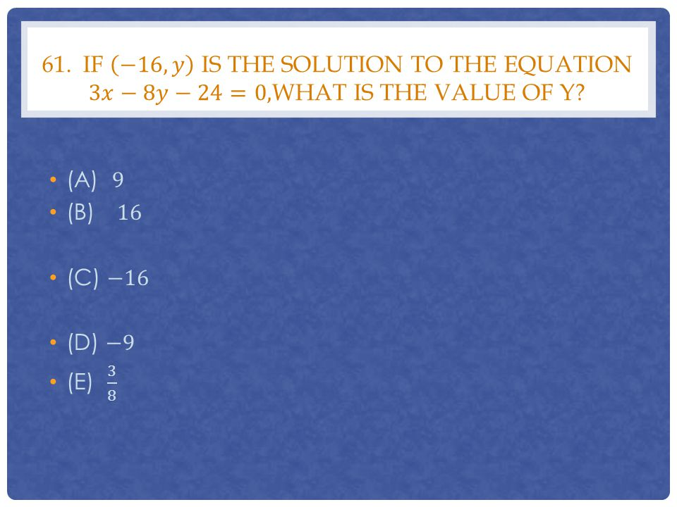 61. If −16,𝑦 is the solution to the equation 3𝑥−8𝑦−24=0,what is the value of y