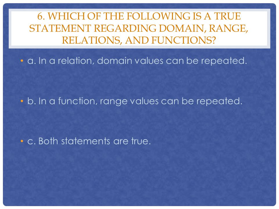 6. Which of the following is a true statement regarding domain, range, relations, and functions
