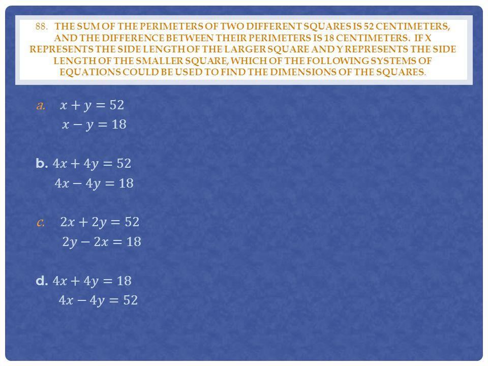 𝑥+𝑦=52 𝑥−𝑦=18 b. 4𝑥+4𝑦=52 4𝑥−4𝑦=18 2𝑥+2𝑦=52 2𝑦−2𝑥=18 d. 4𝑥+4𝑦=18