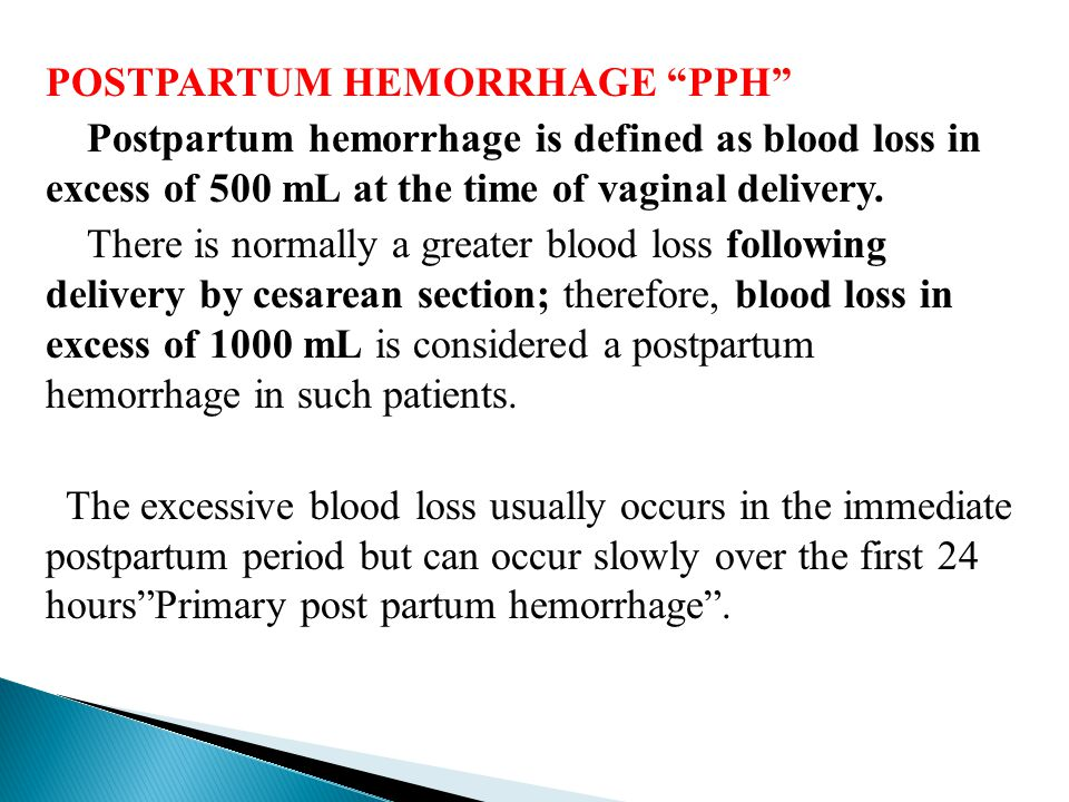 POSTPARTUM HEMORRHAGE PPH Postpartum hemorrhage is defined as blood loss in excess of 500 mL at the time of vaginal delivery.
