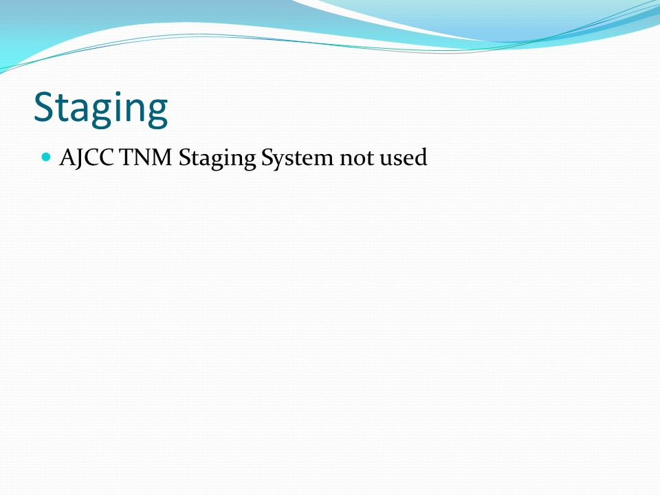 Staging AJCC TNM Staging System not used