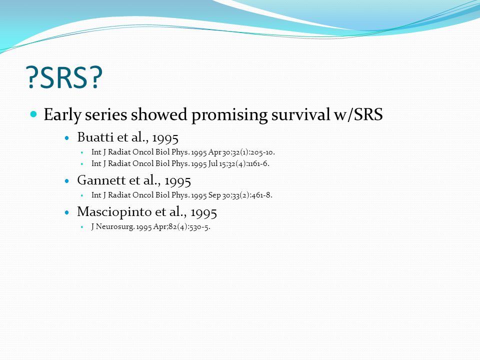 SRS Early series showed promising survival w/SRS Buatti et al., 1995