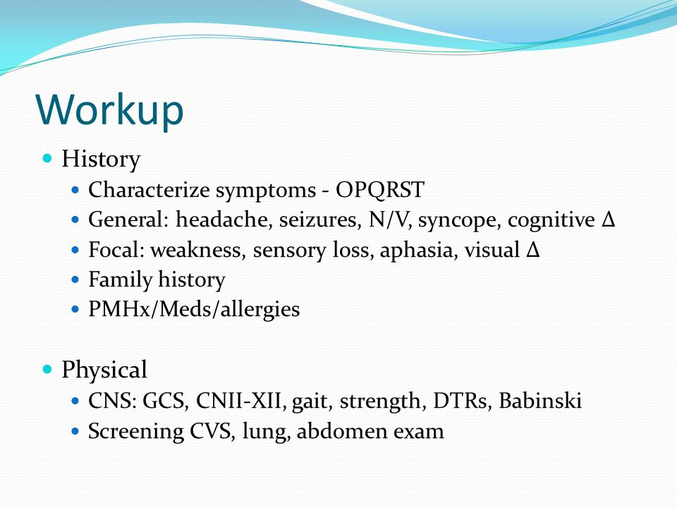Workup History Physical Characterize symptoms - OPQRST
