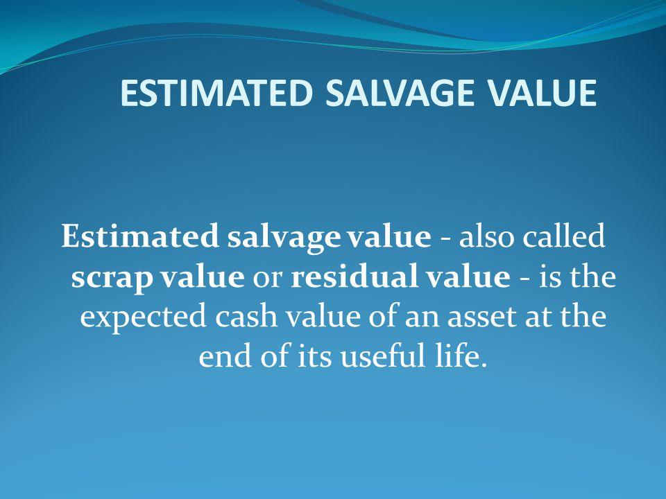 ESTIMATED SALVAGE VALUE