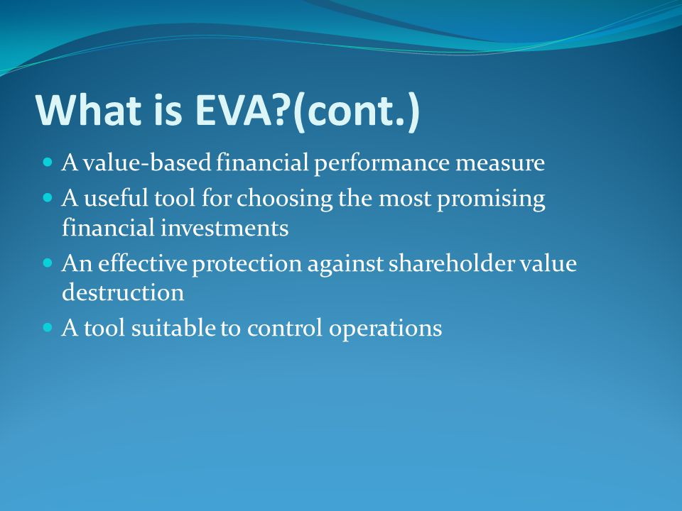 What is EVA (cont.) A value-based financial performance measure