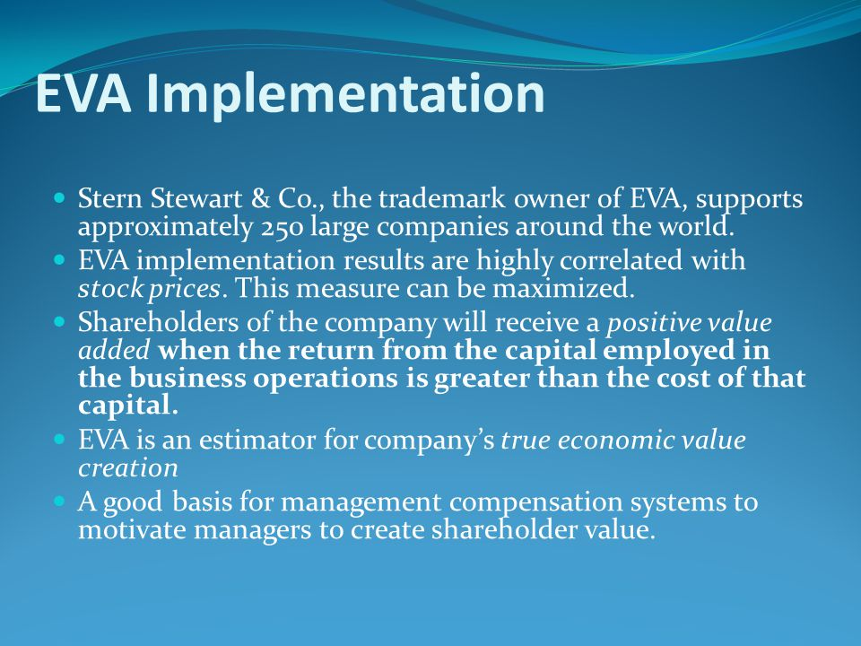 EVA Implementation Stern Stewart & Co., the trademark owner of EVA, supports approximately 250 large companies around the world.