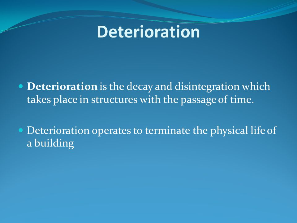 Deterioration Deterioration is the decay and disintegration which takes place in structures with the passage of time.