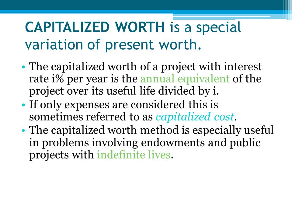 CAPITALIZED WORTH is a special variation of present worth.