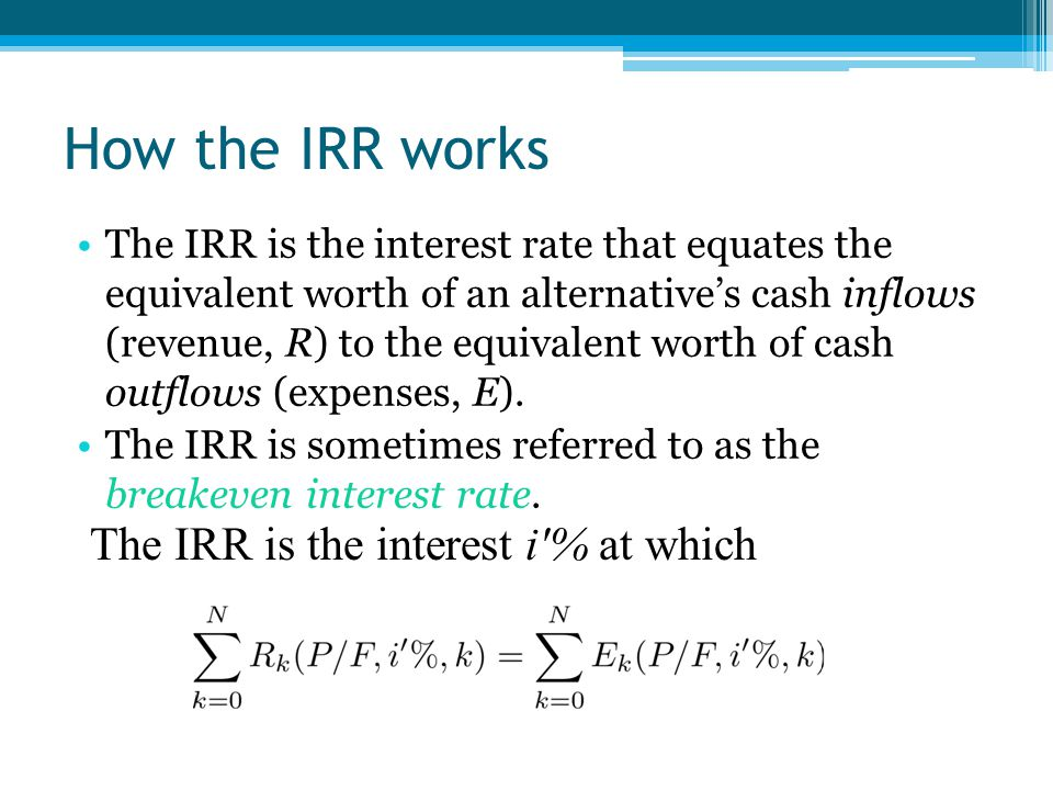 How the IRR works The IRR is the interest i % at which