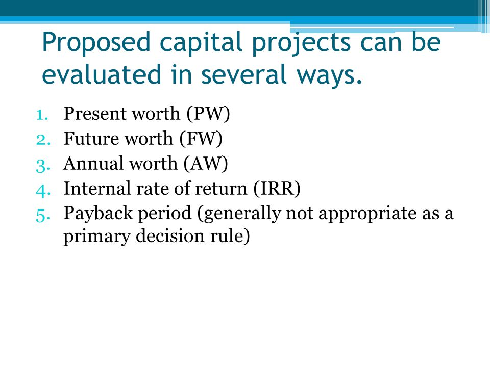 Proposed capital projects can be evaluated in several ways.