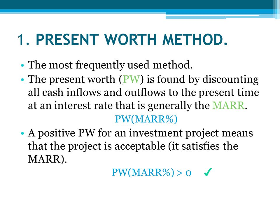 1. PRESENT WORTH METHOD. The most frequently used method.